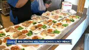 MPS creating healthier school lunch menus [Video]