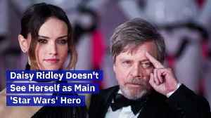 Daisy Ridley Doesn't See Herself as Main 'Star Wars' Hero [Video]