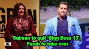 Salman to quit 'Bigg Boss 13', Farah Khan to take over [Video]