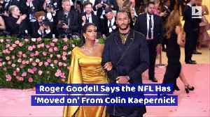 Roger Goodell Says the NFL Has 'Moved on' From Colin Kaepernick [Video]