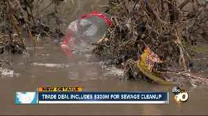Trade deal includes $300M for sewage cleanup [Video]