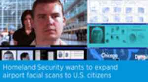 Homeland Security wants to expand airport facial scans to U.S. citizens [Video]