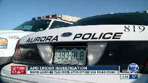 Aurora Police Department under investigation after officer was found drunk [Video]