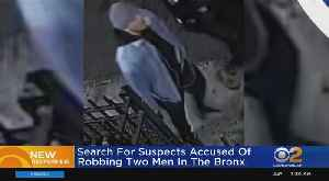 Police Seek Suspects Accused Of Robbing Two Men In The Bronx [Video]