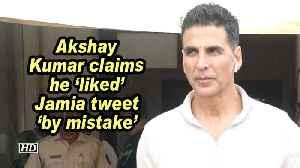 News video: Akshay Kumar claims he 'liked' Jamia tweet 'by mistake'