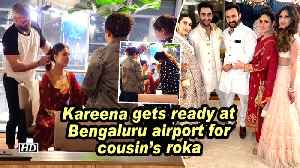 News video: Kareena gets ready at Bengaluru airport for cousin's roka