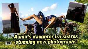 Aamir's daughter Ira shares stunning new photographs [Video]