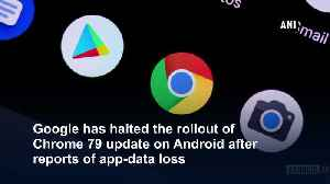 Google pauses Chrome update on Android over app data loss [Video]