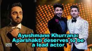 Ayushmann Khurrana: Aparshakti deserves to be a lead actor [Video]