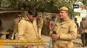 CAA Protest row Section 144 imposed in North East Delhi [Video]