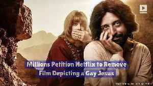 Millions Petition Netflix to Remove Film Depicting a Gay Jesus [Video]
