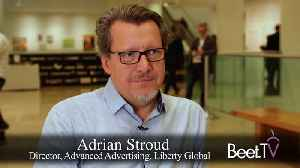 Inside Liberty Global's Addressable Roll-Out With Adrian Stroud [Video]