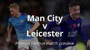 Man City v Leicester: Premier League match preview [Video]
