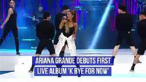 Ariana Grande Debuts First Live Album 'K Bye For Now' [Video]