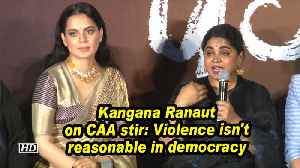 News video: Kangana Ranaut on CAA stir: Violence isn't reasonable in democracy