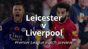 Premier League match preview: Leicester v Liverpool [Video]