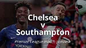 Premier League match preview: Chelsea v Southampton [Video]