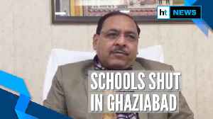 News video: Schools in Ghaziabad to remain shut for 2 days due to severe cold