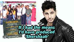 Sidharth: If I had the means I'd have produced 'Shershaah' [Video]