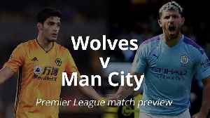 Match Preview: Wolves v Man City [Video]