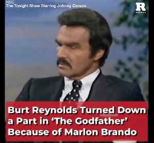 Burt Reynolds Turned Down a Part in 'The Godfather' Because of Marlon Brando [Video]
