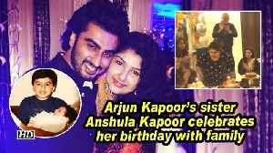 Arjun Kapoor's sister Anshula Kapoor celebrates her birthday with family [Video]