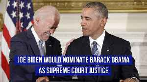 Joe Biden Would Nominate Barack Obama as Supreme Court Justice [Video]