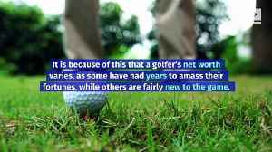 Estimated Net Worths of the Top 10 Golfers in the World [Video]