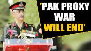 News video: Army Chief General MM Naravane warns Pakistan's proxy war will end soon | OneIndia News