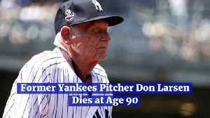 Former Yankees Pitcher Don Larsen Dies at Age 90 [Video]