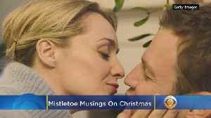 Mistletoe Musings On Christmas Day [Video]