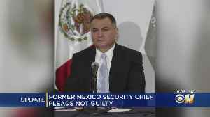 Former Mexico Security Chief Arrested In Dallas Pleads Not Guilty To Bribes, Cocaine Trafficking Conspiracy [Video]
