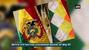 Bolivia to hold new presidential election on May 3 [Video]