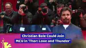 Christian Bale Could Join MCU in 'Thor: Love and Thunder' [Video]