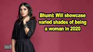 Bhumi: Will showcase varied shades of being a woman in 2020 [Video]