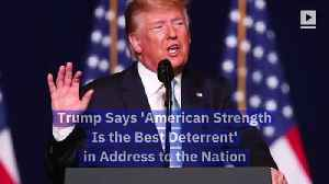 Trump Says 'American Strength Is the Best Deterrent' in Address to the Nation [Video]