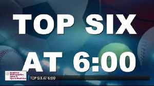 Top Six at 6:00 - January 6, 2019 [Video]