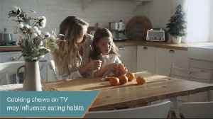Cooking shows may improve children's eating habits [Video]