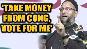 News video: Owaisi stokes controversy, asks voters to take money from Cong and vote for him|OneIndia News