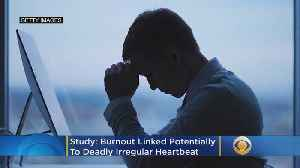 Burnout Linked To Potentially Deadly Irregular Heartbeat, Study Says [Video]