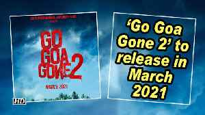 News video: 'Go Goa Gone 2' to release in March 2021