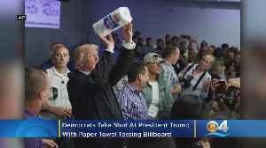 News video: Democrats Take Shot At Trump With Paper Towel Tossing Billboard