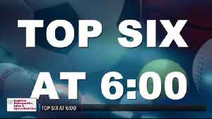 Top Six at 6:00 - January 13, 2020 [Video]