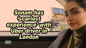 Sonam has 'scariest experience' with Uber driver in London [Video]