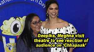 Deepika, Meghna visit theatre to see reaction of audience on 'Chhapaak' [Video]