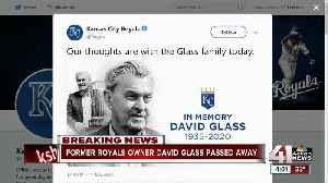 Royals owner David Glass dies [Video]