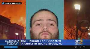 Bail Hearing For Bound Brook Fire Suspect [Video]
