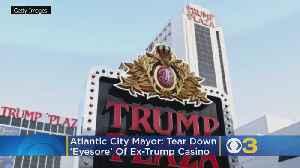Atlantic City Mayor: Tear Down 'Eyesore' Of Ex-Trump Casino [Video]