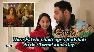 Nora Fatehi challenges Badshah to do 'Garmi' hookstep [Video]
