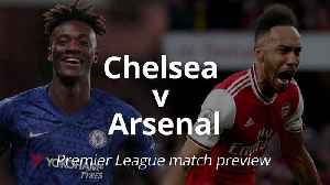 Premier League match preview: Chelsea v Arsenal [Video]